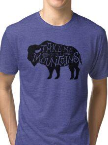 Take me to the mountains Tri-blend T-Shirt