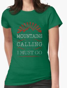 The mountains are calling and i must go. Womens Fitted T-Shirt