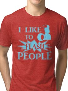 I Like To Flash People Funny Photographer Tri-blend T-Shirt