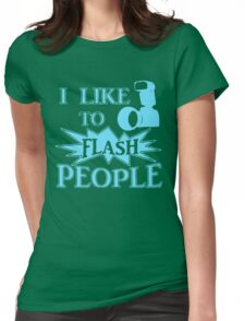 I Like To Flash People Funny Photographer Womens Fitted T-Shirt