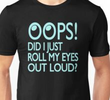 Oops Did I Just Roll My Eyes Out Loud Unisex T-Shirt