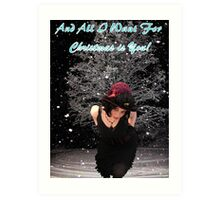 All I Want For Christmas is YOU! Art Print