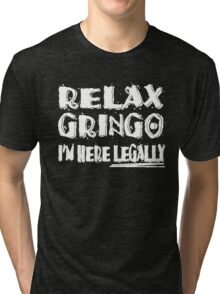 Relax Gringo I'm Here Legally Tri-blend T-Shirt