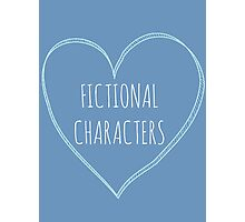 I love fictional characters Photographic Print