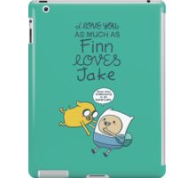 I love you as much as Finn loves Jake iPad Case/Skin