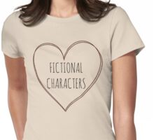 in love with fictional characters Womens Fitted T-Shirt