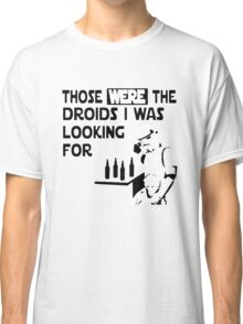 Those Were The Droids I Was Looking For Funny Classic T-Shirt