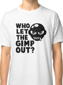 Who Let the Gimp Out Classic T-Shirt