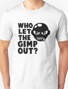 Who Let the Gimp Out T-Shirt