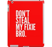 Don't Steal My Fixie Bro iPad Case/Skin