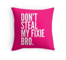 Don't Steal My Fixie Bro Throw Pillow