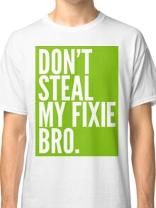 Don't Steal My Fixie Bro Classic T-Shirt