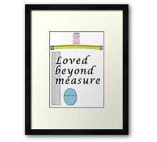 Loved beyond measure print. Framed Print