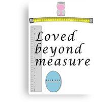 Loved beyond measure print. Canvas Print