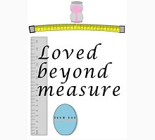 Loved beyond measure print. Unisex T-Shirt
