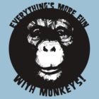 Everything's More Fun With Monkeys! (V2) by matthewdunnart