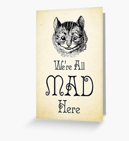 Alice in Wonderland Quote - Cheshire Cat - We're All Mad Here - 0184 Greeting Card