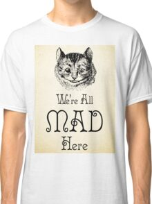Alice in Wonderland Quote - Cheshire Cat - We're All Mad Here - 0184 Classic T-Shirt