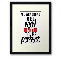 To be real Framed Print