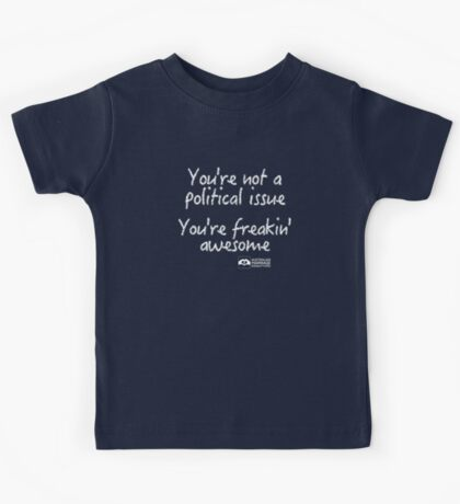 You're Not A Political Issue, Your'e Freakin' Awesome Kids Tee