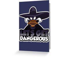 Let's get dangerous Greeting Card