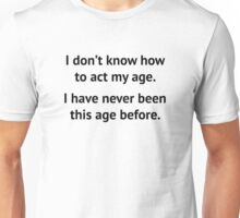 How To Act My Age Unisex T-Shirt