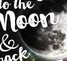 Love you to the Moon & back again Sticker