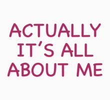 Actually It's All About Me by AmazingVision