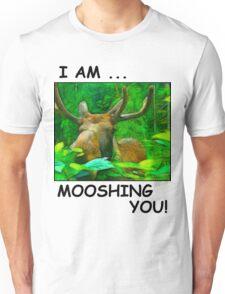 I AM MOOSHING YOU Unisex T-Shirt
