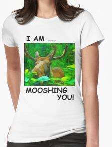 I AM MOOSHING YOU Womens Fitted T-Shirt