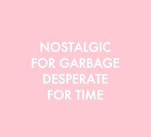 nostalgic for garbage, desperate for time by bcalderon