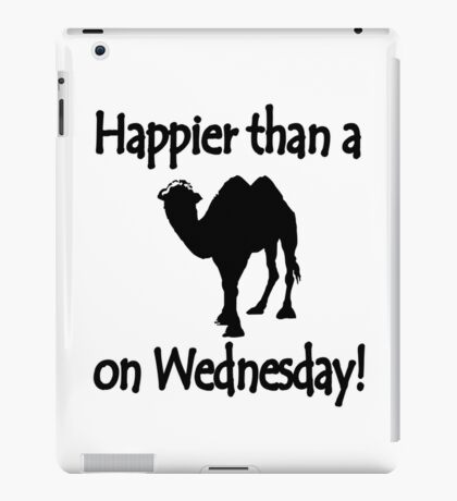 Happier than a camel on wed geek funny nerd iPad Case/Skin