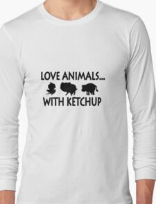 I love animals with ketchup geek funny nerd Long Sleeve T-Shirt