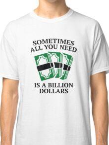 A Billion Dollars Classic T-Shirt