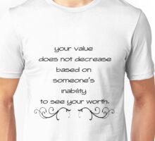 Your Value Does Not Decrease Based on Someone's Inability To See Your Worth Unisex T-Shirt