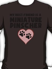 My Best Friend Is A Miniature Pinscher T-Shirt