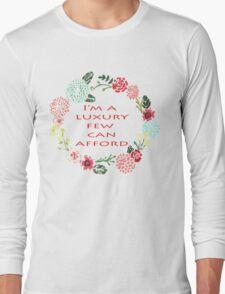 I'm A Luxury Few Can Afford Long Sleeve T-Shirt