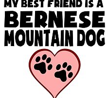 My Best Friend Is A Bernese Mountain Dog by GiftIdea