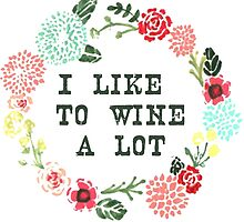 I Like To Wine A Lot by megsiev