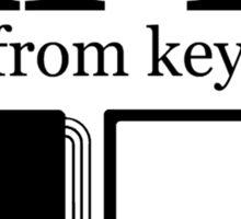 away from keyboard. Sticker
