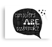 Computers Are Vulnerable Canvas Print