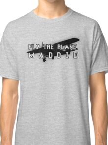 Fly the plane, Maddie. Classic T-Shirt