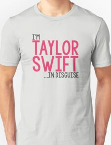 I'M TAYLOR SWIFT... IN DISGUISE Unisex T-Shirt