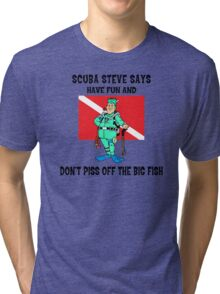 "SCUBA Steve Says ""Have Fun And Don't Piss Off The Big Fish"" Tri-blend T-Shirt"