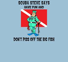 "SCUBA Steve Says ""Have Fun And Don't Piss Off The Big Fish"" Unisex T-Shirt"