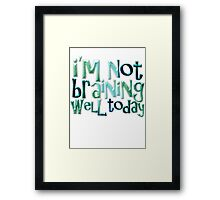 I'm not braining well today Framed Print