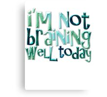 I'm not braining well today Canvas Print