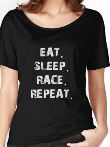 Eat. Sleep. Race. Repeat. Women's Relaxed Fit T-Shirt