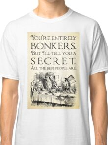 Alice in Wonderland -  You're entirely bonkers -  Mad Hatter Quote 0189 Classic T-Shirt