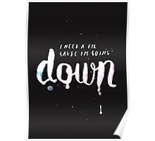 I need a fix 'cause I'm going down Poster